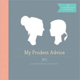 My Prudent Advice: Lessons for My Daughter