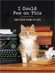Book Cover Image. Title: I Could Pee on This:  And Other Poems by Cats, Author: Francesco Marciuliano