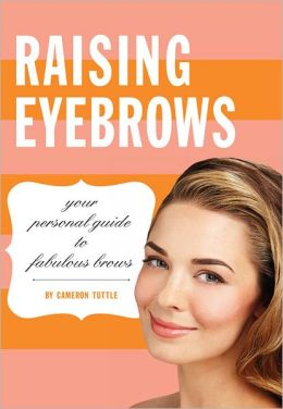 Raising Eyebrows: Your Personal Guide to Fabulous Brows