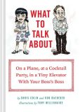 Book Cover Image. Title: What to Talk About:  On a Plane, at a Cocktail Party, in a Tiny Elevator with Your Boss's Boss, Author: Chris Colin