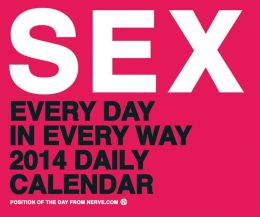 Sex Every Day in Every Way 2014 Daily Calendar