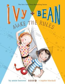 Ivy and Bean Make the Rules (Ivy and Bean Series #9)