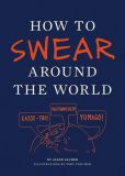 Book Cover Image. Title: How to Swear Around the World, Author: Jason Sacher