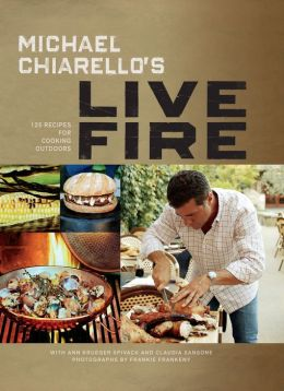 Michael Chiarello's Live Fire: 125 Recipes for Cooking Outdoors