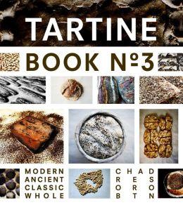 Tartine Book No. 3: Modern Ancient Classic Whole