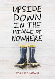 Book Cover Image. Title: Upside Down in the Middle of Nowhere, Author: Julie T. Lamana