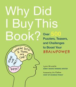 Why Did I Buy This Book?: Over 500 Puzzlers, Teasers, and Challenges to Boost Your Brainpower