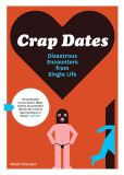 Book Cover Image. Title: Crap Dates:  Disastrous Encounters from Single Life, Author: Rhodri Marsden