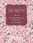 Book Cover Image. Title: Eat Pretty:  Nutrition for Beauty, Inside and Out, Author: Jolene Hart