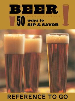 Beer: Reference to Go: 50 Ways to Sip and Savor