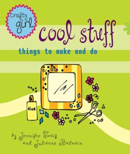 Cool Stuff: Things to Make and Do (Crafty Girl Series)