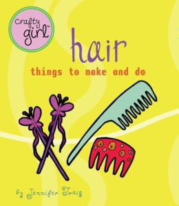 Crafty Girl: Hair: Things to Make and Do