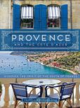 Book Cover Image. Title: Provence and the Cote d'Azur:  Discover the Spirit of the South of France, Author: Janelle McCulloch