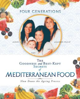 The Goodness and Best-Kept Secrets of Mediterranean Food: Slow Down the Ageing Process