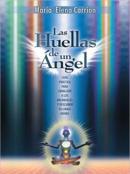 Las Huellas de un Ángel: GUÍA PRÁCTICA PARA CANALIZAR A LOS ARCÁNGELES Y DESCUBRIR TU LINAJE DIVINO