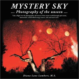 Mystery Sky: ... Photography of the unseen ...
