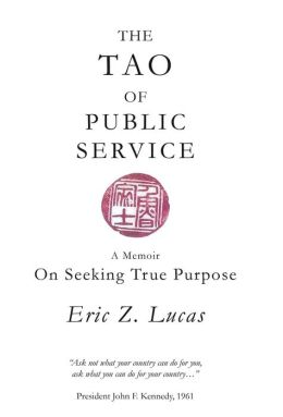 The Tao of Public Service: A Memoir: On Seeking True Purpose