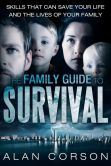 Book Cover Image. Title: The Family Guide to Survival Skills That Can Save Your Life and the Lives of Your Family, Author: Alan Corson