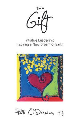 The Gift: Intuitive Leadership Inspiring a New Dream of Earth