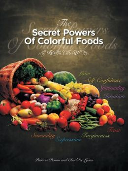 THE SECRET POWERS OF COLORFUL FOODS: Enhancing trust, sensuality, self-confidence, love, forgiveness, intuition and spirituality (PagePerfect NOOK Book)