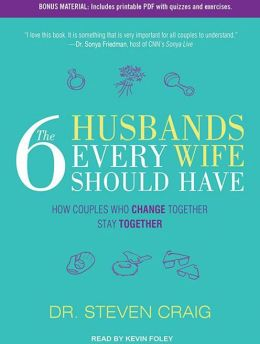 The 6 Husbands Every Wife Should Have: How Couples Who Change Together Stay Together