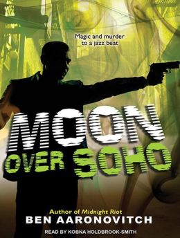 Moon Over Soho (Peter Grant Series #2)