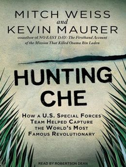 Hunting Che: How a U.S. Special Forces Team Helped Capture the World's Most Famous Revolutionary