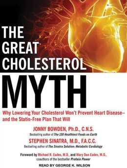 The Great Cholesterol Myth: Why Lowering Your Cholesterol Won't Prevent Heart Disease---and the Statin-Free Plan That Will