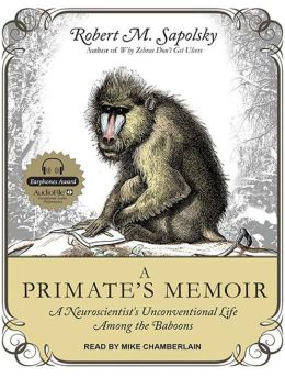 A Primate's Memoir: A Neuroscientist S Unconventional Life Among the Baboons