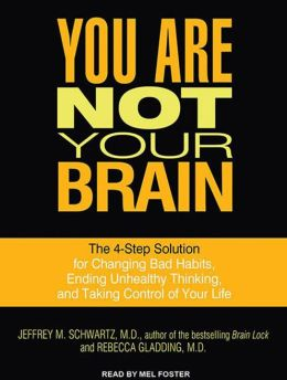 You Are Not Your Brain: The 4-Step Solution for Changing Bad Habits, Ending Unhealthy Thinking, and Taking Control of Your Life