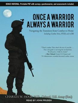 Once a Warrior---Always a Warrior: Navigating the Transition from Combat to Home---Including Combat Stress, PTSD, and mTBI