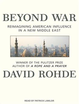 Beyond War: Reimagining American Influence in a New Middle East