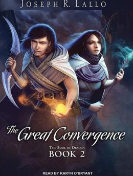 The Great Convergence (Book of Deacon) Joseph R. Lallo and Karyn O'Bryant