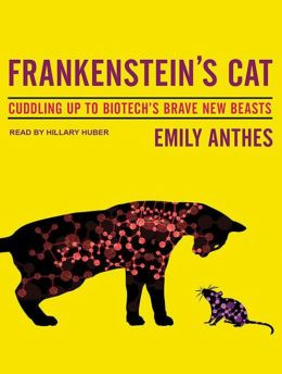 Frankenstein's Cat: Cuddling Up to Biotech's Brave New Beasts