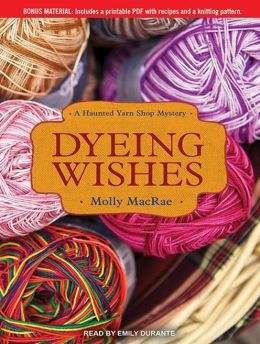 Dyeing Wishes (Haunted Yarn Shop Series #2)