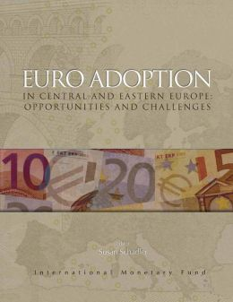 Euro Adoption in Central and Eastern Europe: Opportunities and Challenges