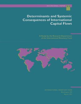 Determinants and Systemic Consequences of International Capital Flows