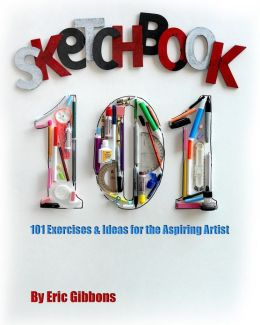 Sketchbook 101: Exercises and Ideas for the Aspiring Artist