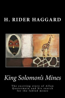 King Solomon's Mines: The Exciting Story of Allan Quatermain and His Search for the Fabled Mines