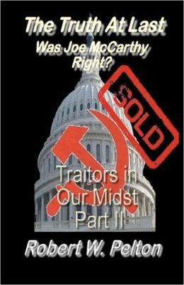 The Truth at Last Was Joe Mccarthy Right?: Part 11 Traitors in Our Midst