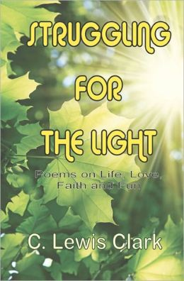 Struggling for the Light: Poems on Life, Love, Faith, and Fun