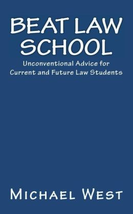 Beat Law School: Unconventional Advice for Current and Future Law Students