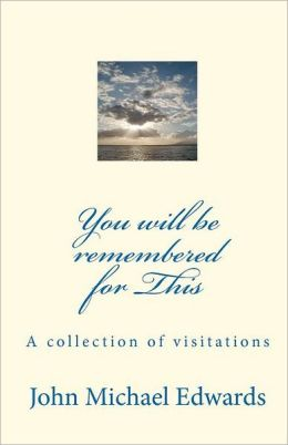 You Will Be Remembered for This: A Collection of Visitations