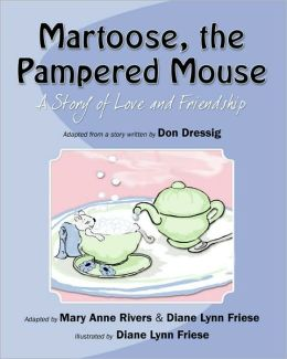 Martoose, the Pampered Mouse: A Story of Love and Friendship