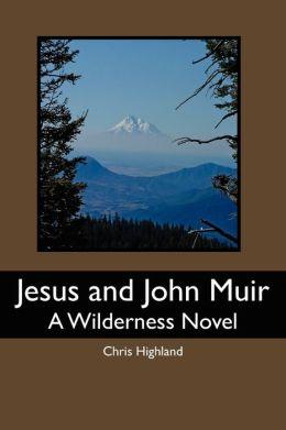 Jesus and John Muir: A Wilderness Novel