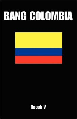 Bang Colombia: Textbook on How to Sleep with Colombian Women