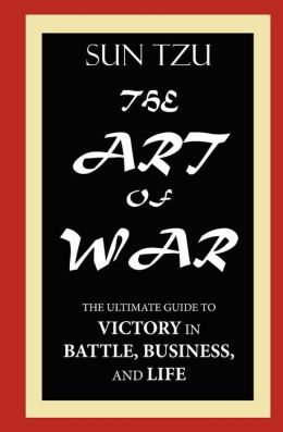 Sun Tzu: the Art of War--the ultimate guide to victory in battle, business and Life