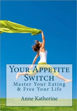 Your Appetite Switch: Master Your Eating and Free Your Life