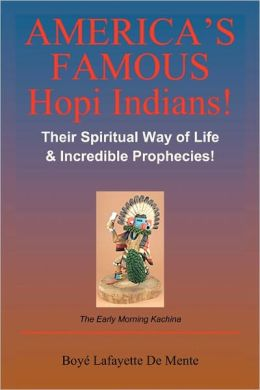 America's Famous Hopi Indians!: Their Spiritual Way of Life and Incredible Prophecies!