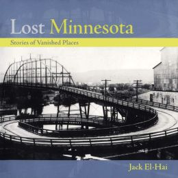 Lost Minnesota: Stories of Vanished Places